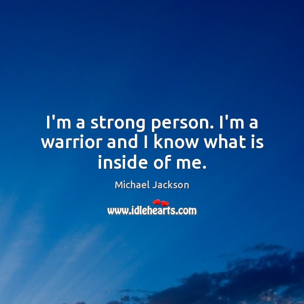 I'm a strong person. I'm a warrior and I know what is inside of me. Image