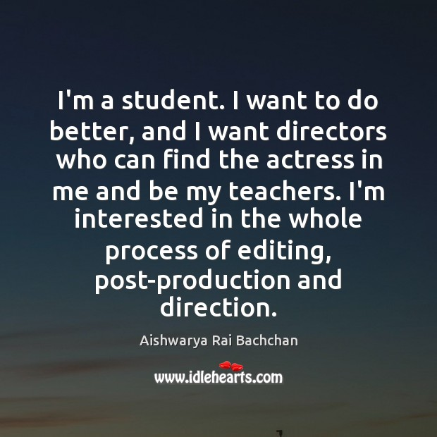 Image, I'm a student. I want to do better, and I want directors