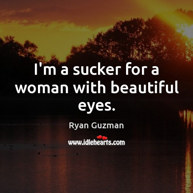 I'm a sucker for a woman with beautiful eyes. Image