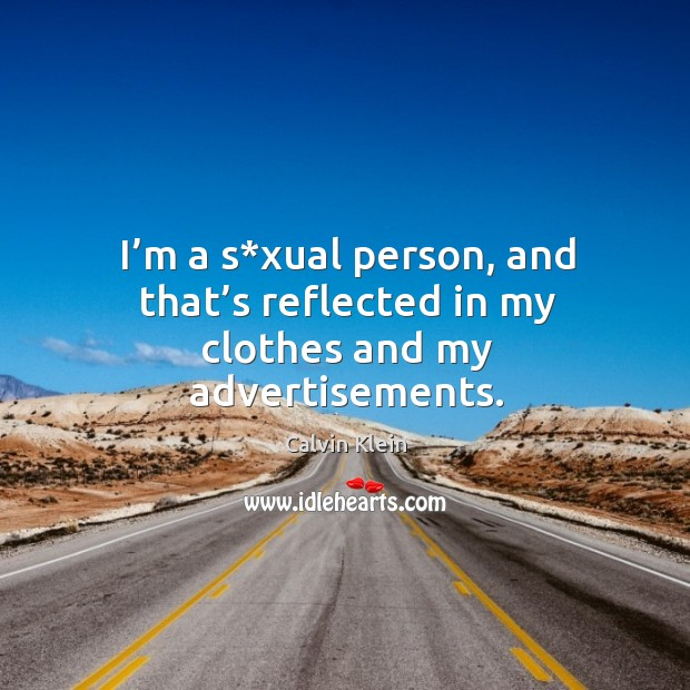 Image, I'm a s*xual person, and that's reflected in my clothes and my advertisements.