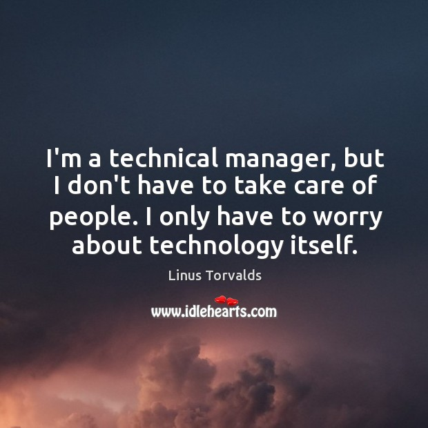 I'm a technical manager, but I don't have to take care of Image