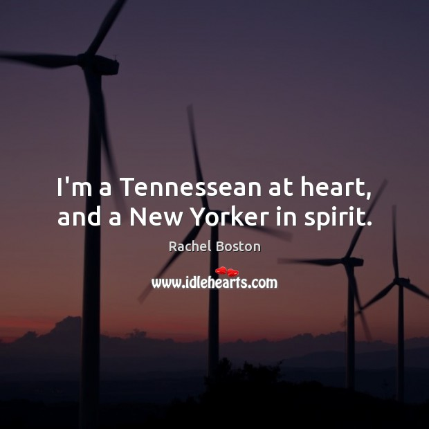 I'm a Tennessean at heart, and a New Yorker in spirit. Image