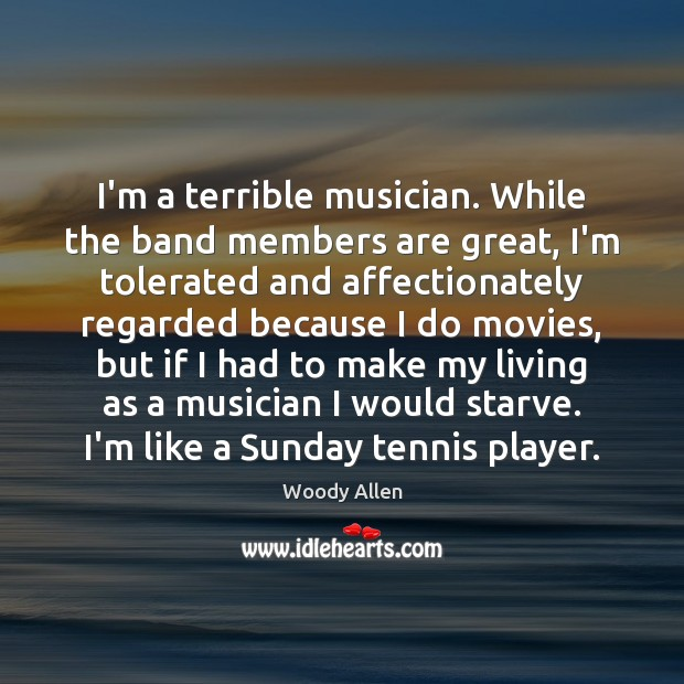 Image, I'm a terrible musician. While the band members are great, I'm tolerated