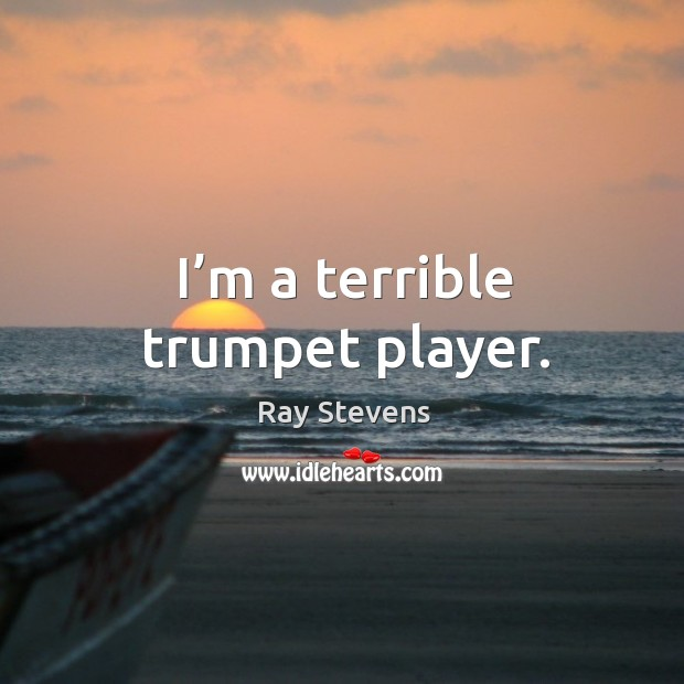 I'm a terrible trumpet player. Image