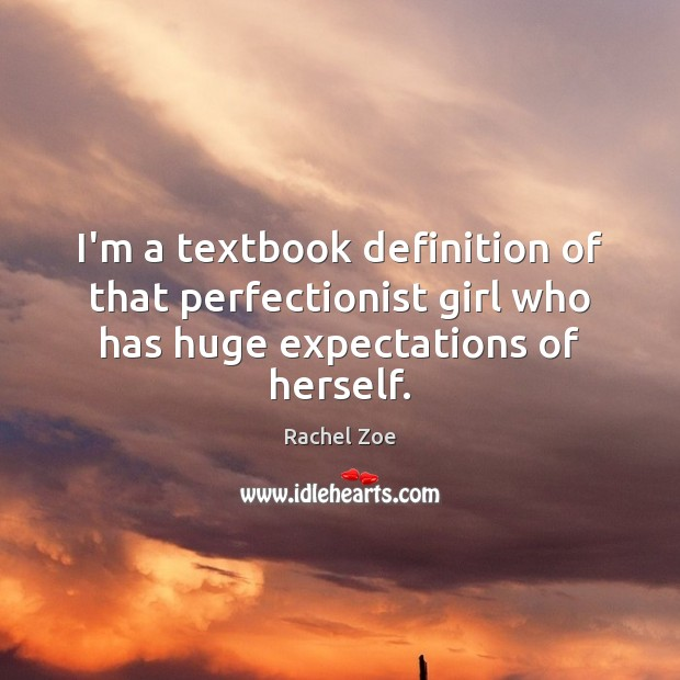 I'm a textbook definition of that perfectionist girl who has huge expectations of herself. Image