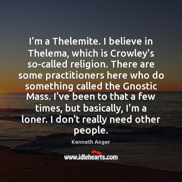 I'm a Thelemite. I believe in Thelema, which is Crowley's so-called religion. Image