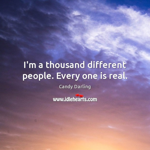 Image, I'm a thousand different people. Every one is real.