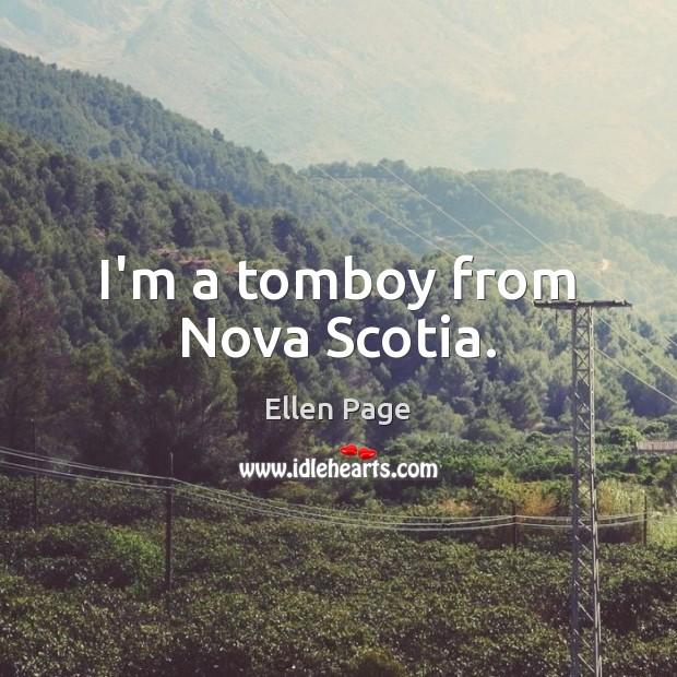 Image, I'm a tomboy from Nova Scotia.