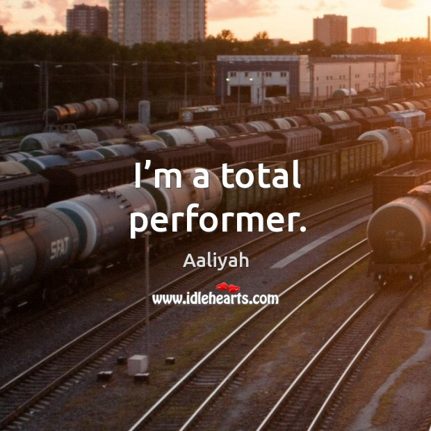 I'm a total performer. Aaliyah Picture Quote