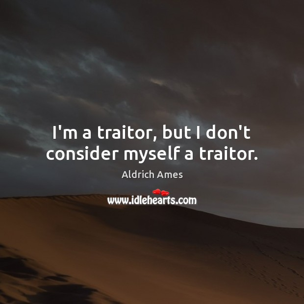 Image, I'm a traitor, but I don't consider myself a traitor.