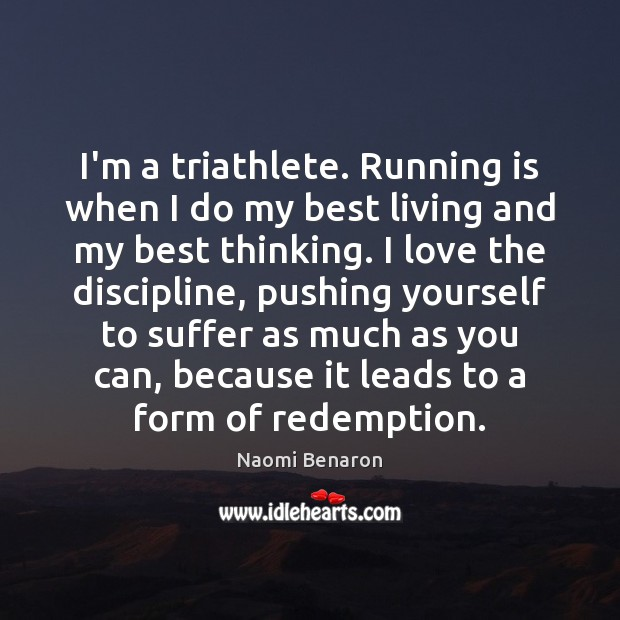 I'm a triathlete. Running is when I do my best living and Image