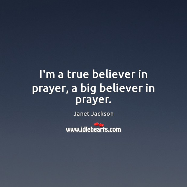 Image, I'm a true believer in prayer, a big believer in prayer.