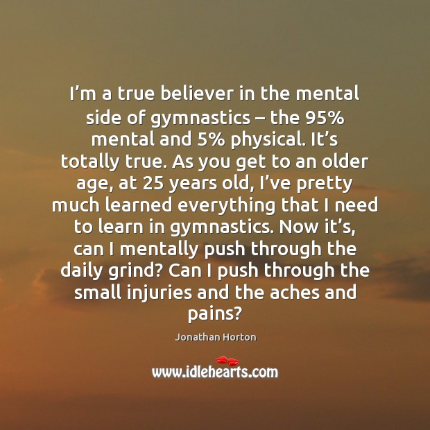 Image, I'm a true believer in the mental side of gymnastics – the 95%