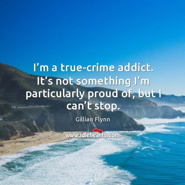 I'm a true-crime addict. It's not something I'm particularly proud of, but I can't stop. Image