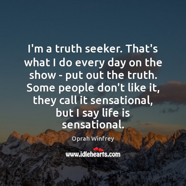 I'm a truth seeker. That's what I do every day on the Image