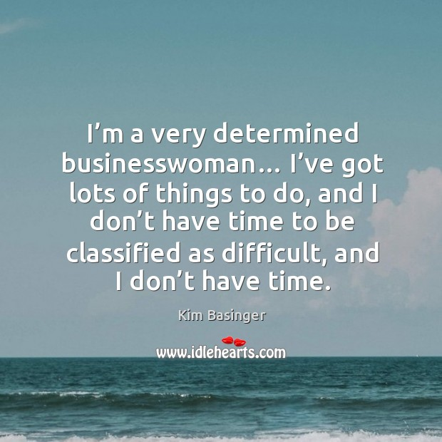 I'm a very determined businesswoman… I've got lots of things to do Image