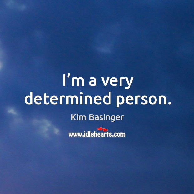 I'm a very determined person. Image