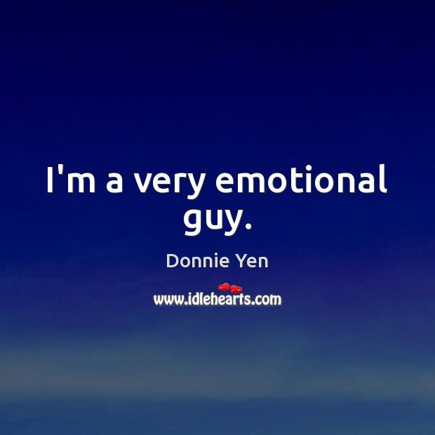I'm a very emotional guy. Image