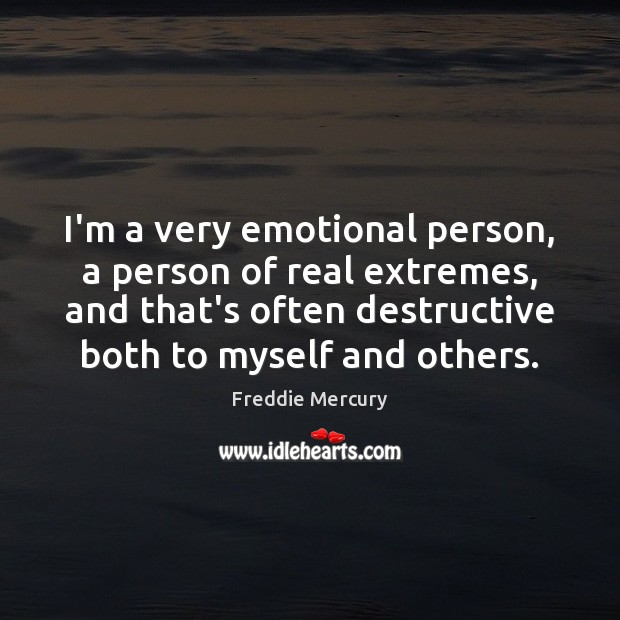 I'm a very emotional person, a person of real extremes, and that's Freddie Mercury Picture Quote