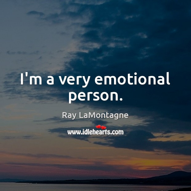 I'm a very emotional person. Ray LaMontagne Picture Quote
