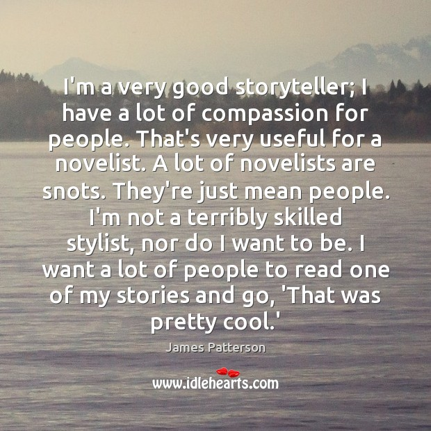 I'm a very good storyteller; I have a lot of compassion for James Patterson Picture Quote