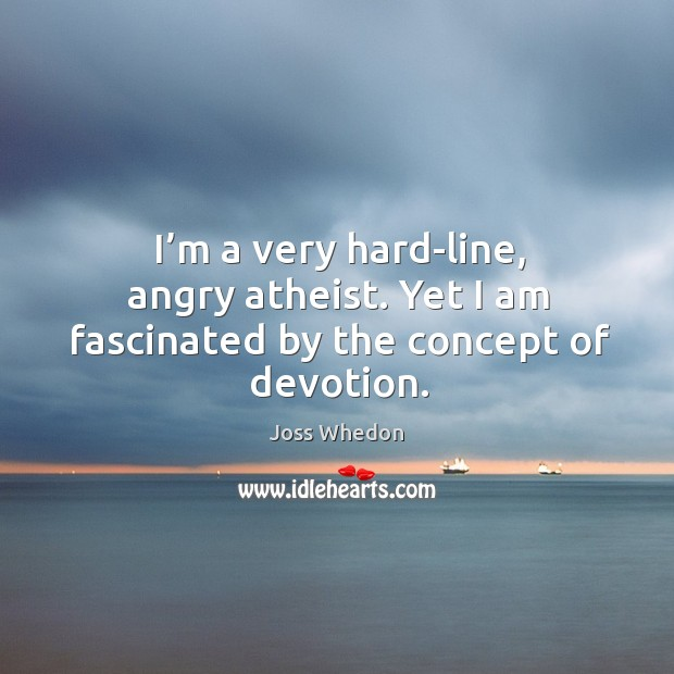 I'm a very hard-line, angry atheist. Yet I am fascinated by the concept of devotion. Image
