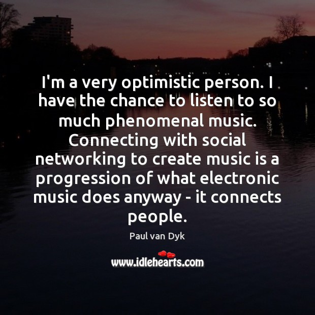 I'm a very optimistic person. I have the chance to listen to Image