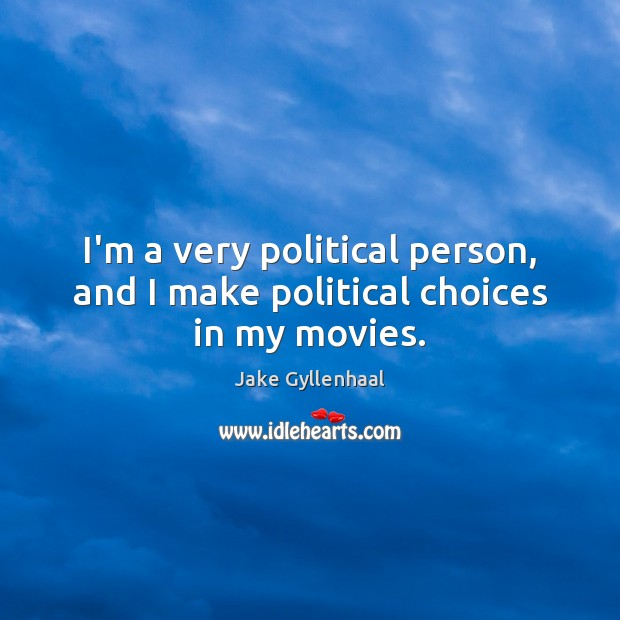 I'm a very political person, and I make political choices in my movies. Image