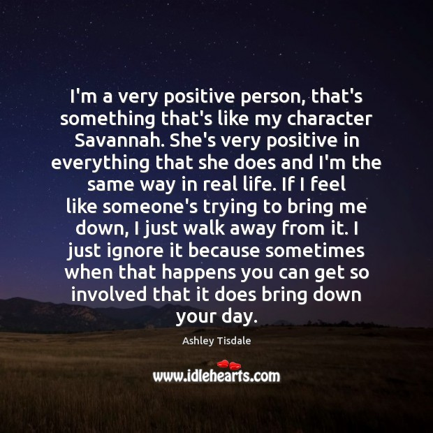 I'm a very positive person, that's something that's like my character Savannah. Ashley Tisdale Picture Quote
