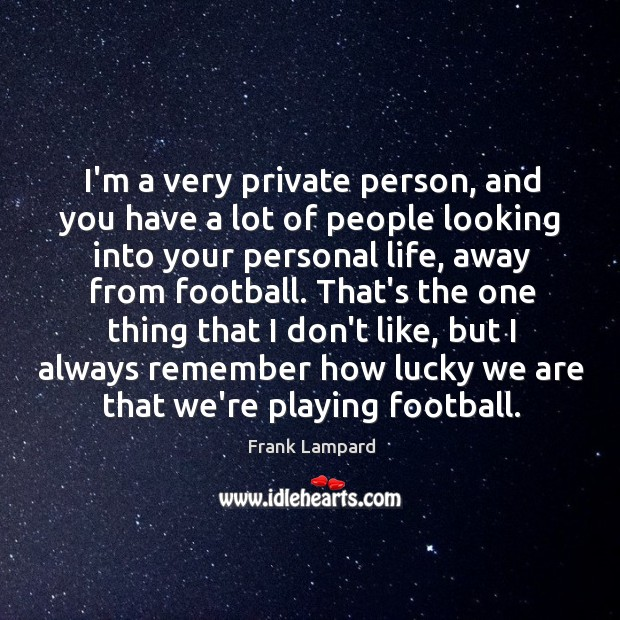 I'm a very private person, and you have a lot of people Frank Lampard Picture Quote