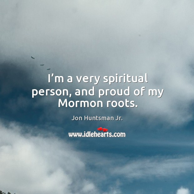 I'm a very spiritual person, and proud of my mormon roots. Image