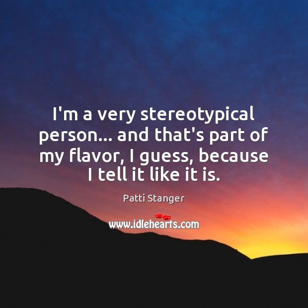 I'm a very stereotypical person… and that's part of my flavor, I Patti Stanger Picture Quote