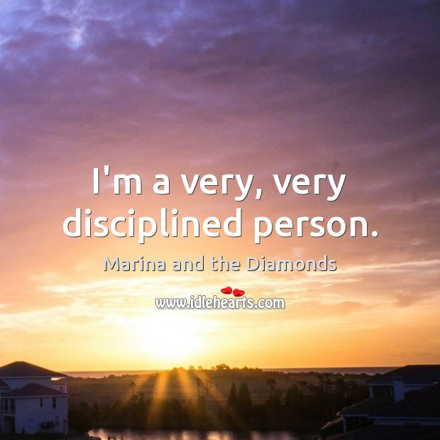 I'm a very, very disciplined person. Image