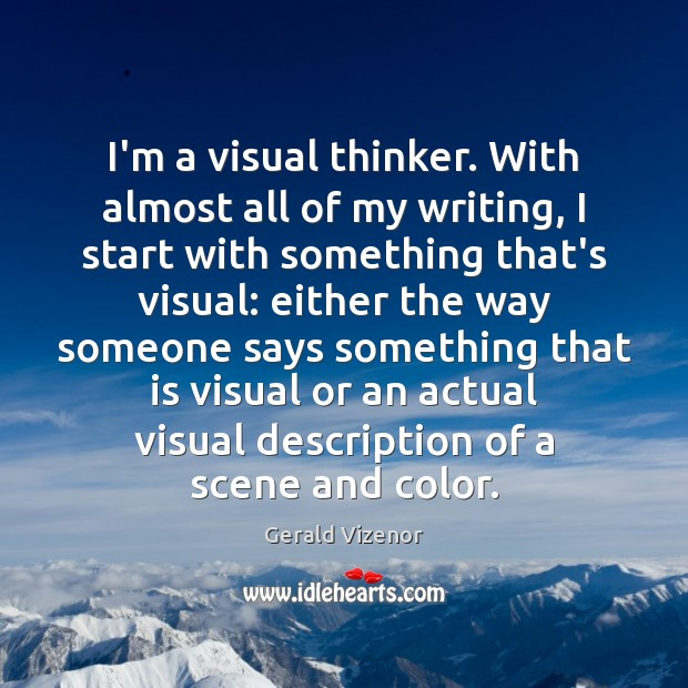 I'm a visual thinker. With almost all of my writing, I start Image