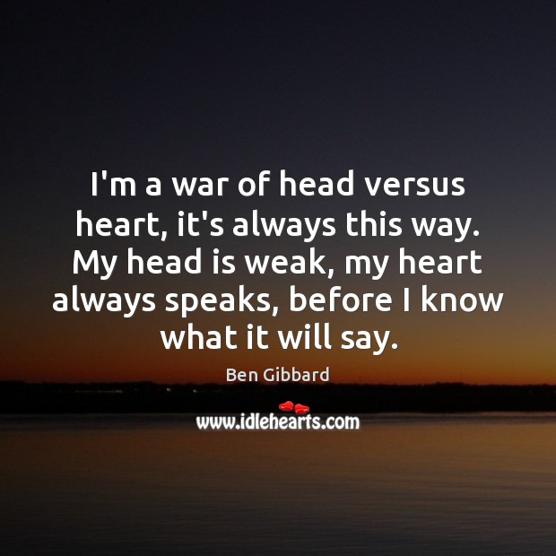 Image, I'm a war of head versus heart, it's always this way. My
