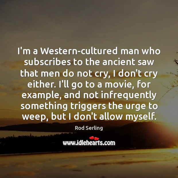 I'm a Western-cultured man who subscribes to the ancient saw that men Rod Serling Picture Quote