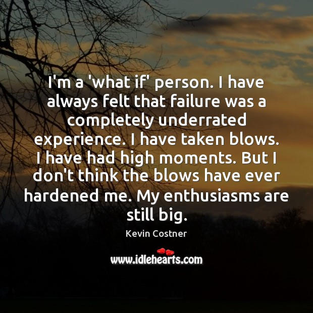 I'm a 'what if' person. I have always felt that failure was Kevin Costner Picture Quote