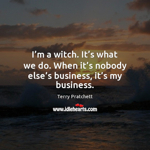I'm a witch. It's what we do. When it's Image