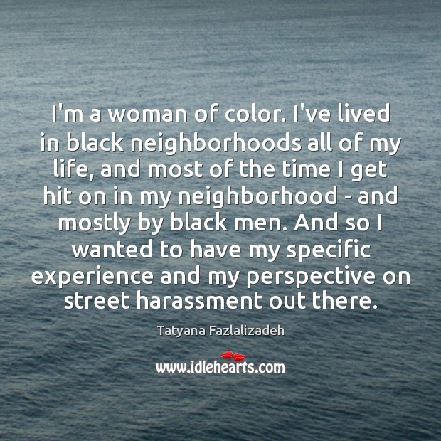 I'm a woman of color. I've lived in black neighborhoods all of Image