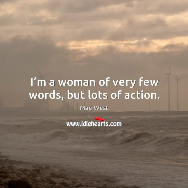 I'm a woman of very few words, but lots of action. Image