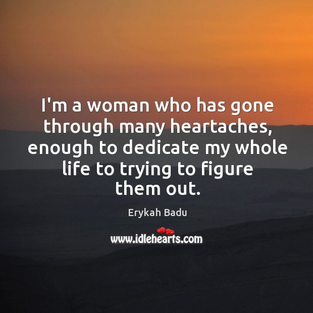 I'm a woman who has gone through many heartaches, enough to dedicate Image