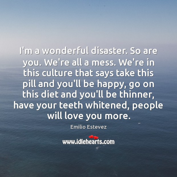 I'm a wonderful disaster. So are you. We're all a mess. We're Image
