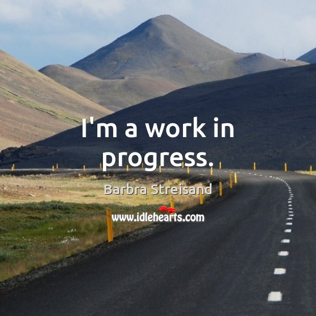 I'm a work in progress. Image