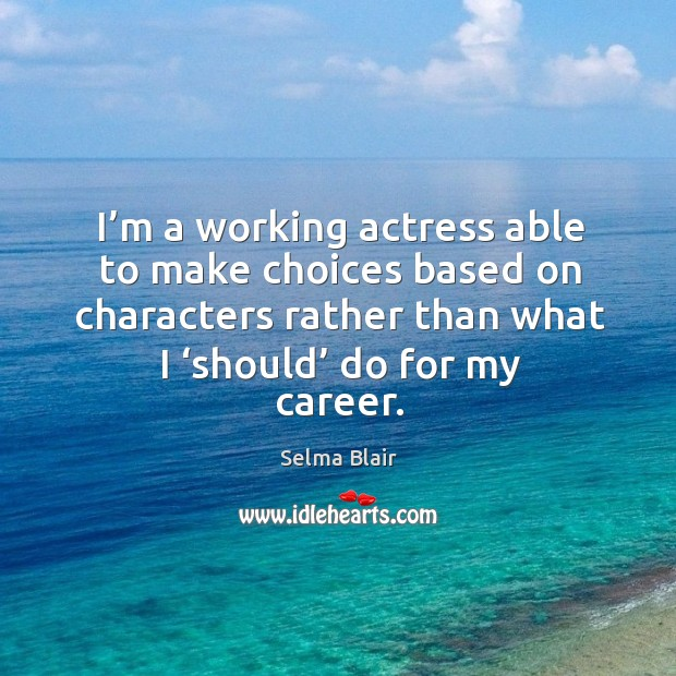 I'm a working actress able to make choices based on characters rather than what Image