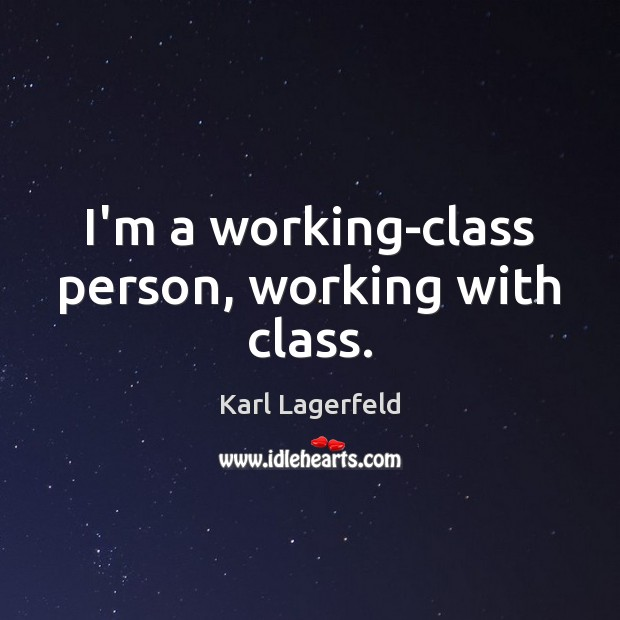 I'm a working-class person, working with class. Image