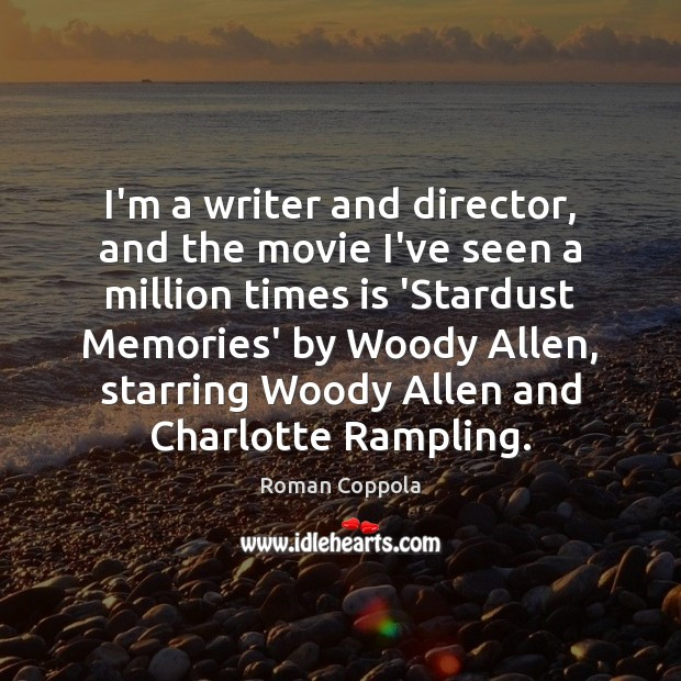 I'm a writer and director, and the movie I've seen a million Roman Coppola Picture Quote