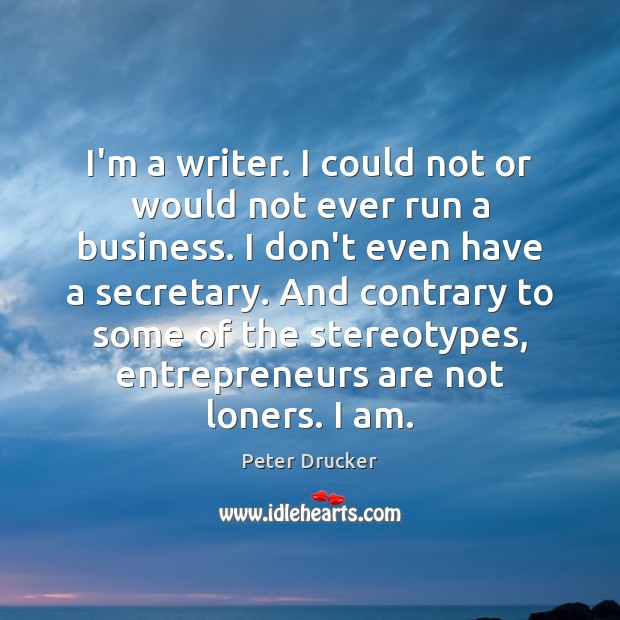 I'm a writer. I could not or would not ever run a Entrepreneurship Quotes Image