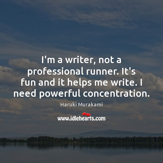 I'm a writer, not a professional runner. It's fun and it helps Image