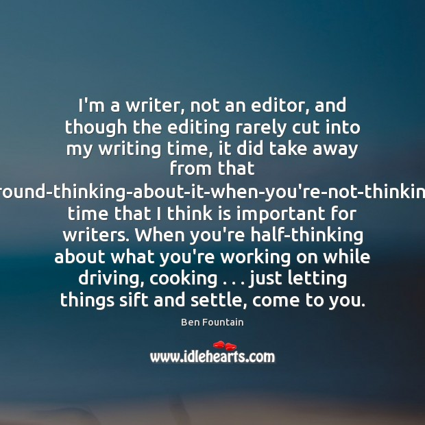 Image, I'm a writer, not an editor, and though the editing rarely cut