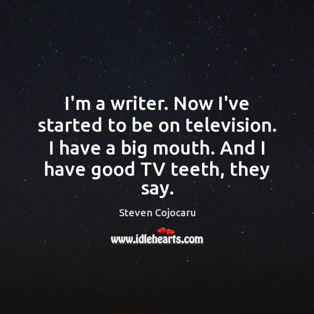 I'm a writer. Now I've started to be on television. I have Steven Cojocaru Picture Quote